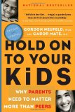 Hold on to Your Kids by Gordon Neufeld and Gabor Maté